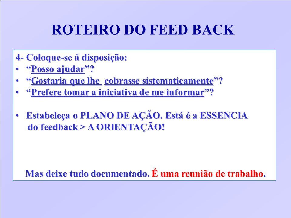 ROTEIRO DO FEED BACK 4- Coloque-se á disposição: Posso ajudar? Posso ajudar? Gostaria que lhe cobrasse sistematicamente? Gostaria que lhe cobrasse sis