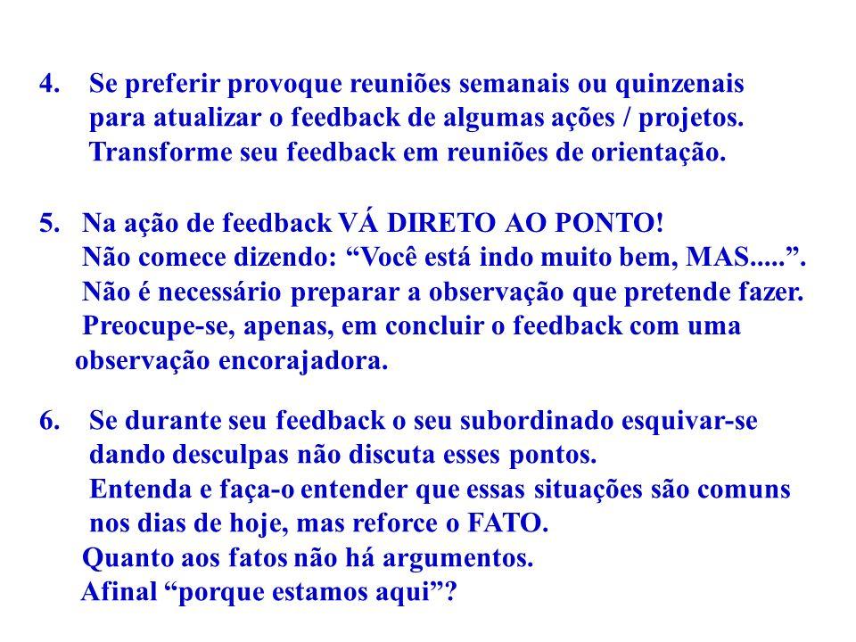 4. Se preferir provoque reuniões semanais ou quinzenais para atualizar o feedback de algumas ações / projetos. Transforme seu feedback em reuniões de