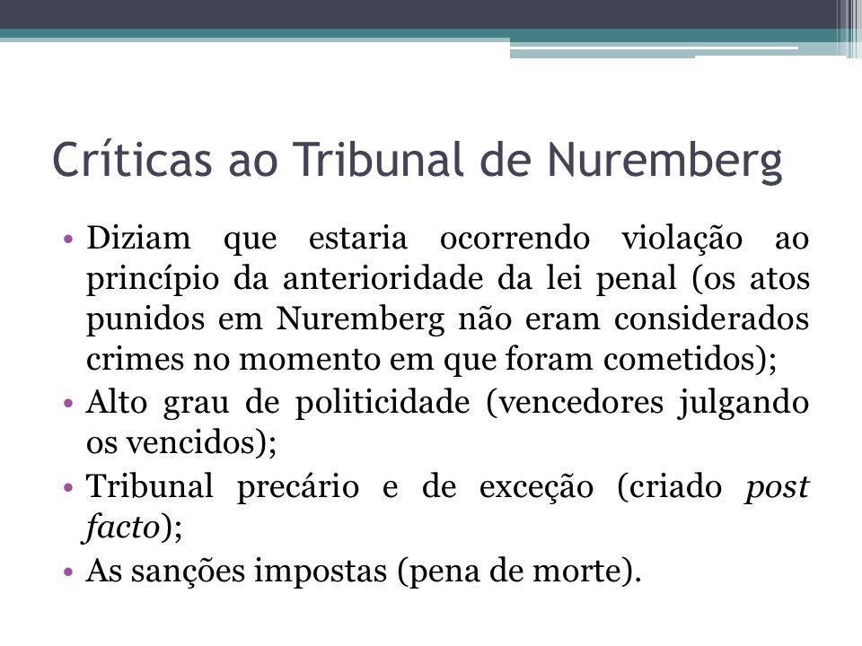 Críticas ao Tribunal de Nuremberg Diziam que estaria ocorrendo violação ao princípio da anterioridade da lei penal (os atos punidos em Nuremberg não e
