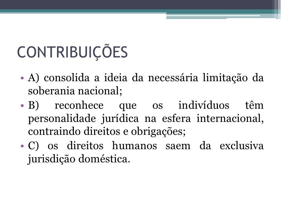 CONTRIBUIÇÕES A) consolida a ideia da necessária limitação da soberania nacional; B) reconhece que os indivíduos têm personalidade jurídica na esfera