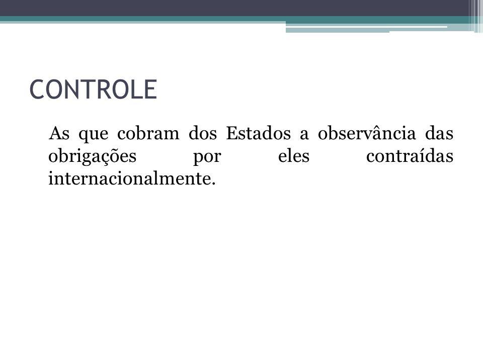 CONTROLE As que cobram dos Estados a observância das obrigações por eles contraídas internacionalmente.