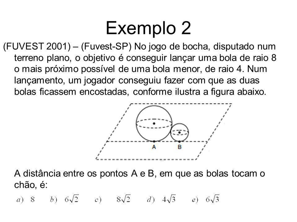 Exemplo 2 (FUVEST 2001) – (Fuvest-SP) No jogo de bocha, disputado num terreno plano, o objetivo é conseguir lançar uma bola de raio 8 o mais próximo p