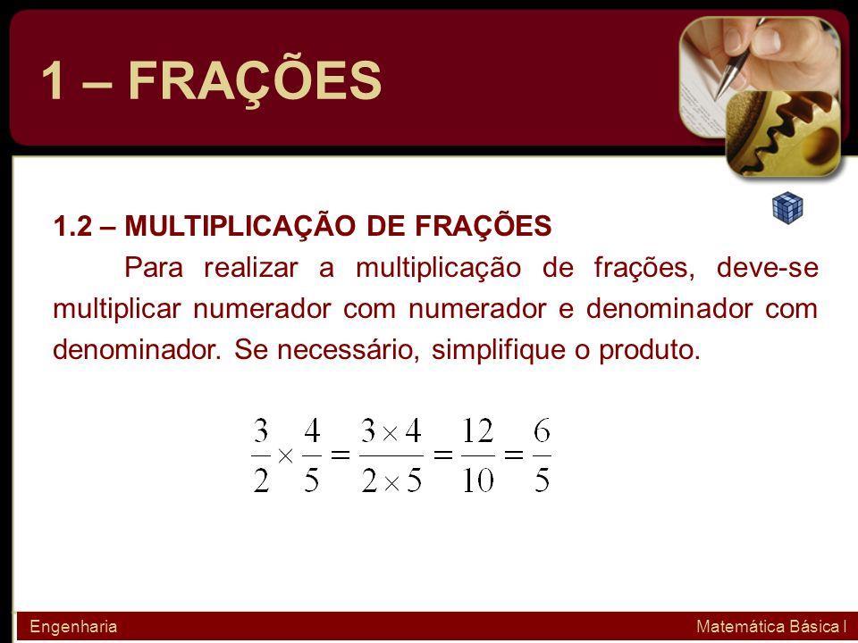 1 – FRAÇÕES 1.2 – MULTIPLICAÇÃO DE FRAÇÕES Para realizar a multiplicação de frações, deve-se multiplicar numerador com numerador e denominador com den