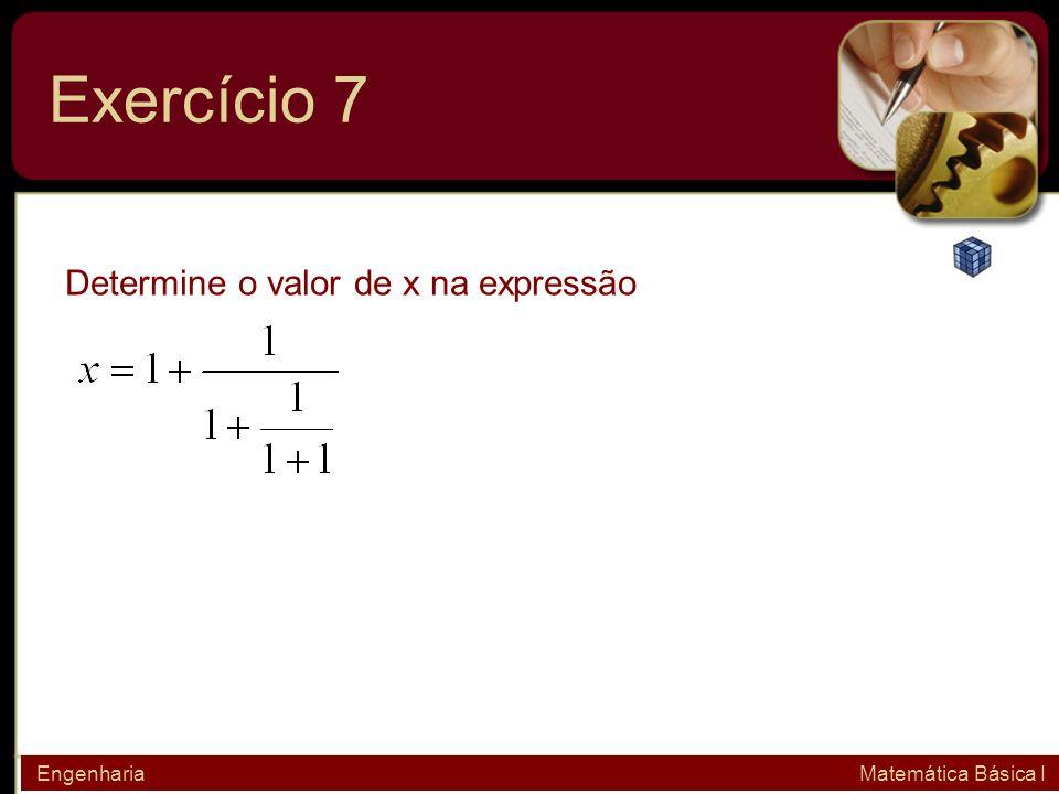 Exercício 7 Determine o valor de x na expressão Engenharia Matemática Básica I
