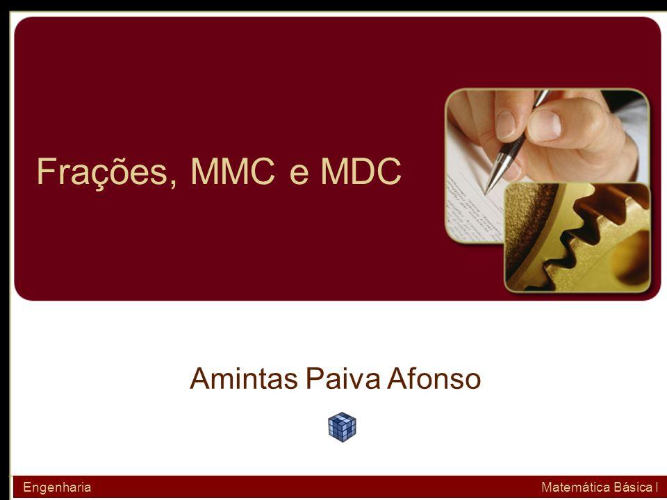 Resumo Operações com números fracionários Soma e subtração de frações Multiplicação e divisão de frações MMC e MDC Engenharia Matemática Básica I