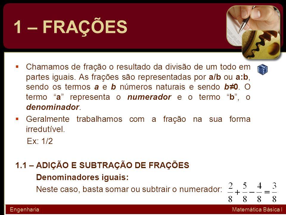 1 – FRAÇÕES Chamamos de fração o resultado da divisão de um todo em partes iguais. As frações são representadas por a/b ou a:b, sendo os termos a e b