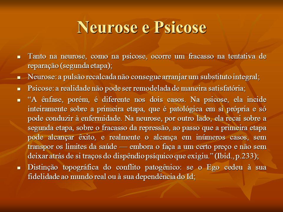 Neurose e Psicose Tanto na neurose, como na psicose, ocorre um fracasso na tentativa de reparação (segunda etapa); Tanto na neurose, como na psicose,