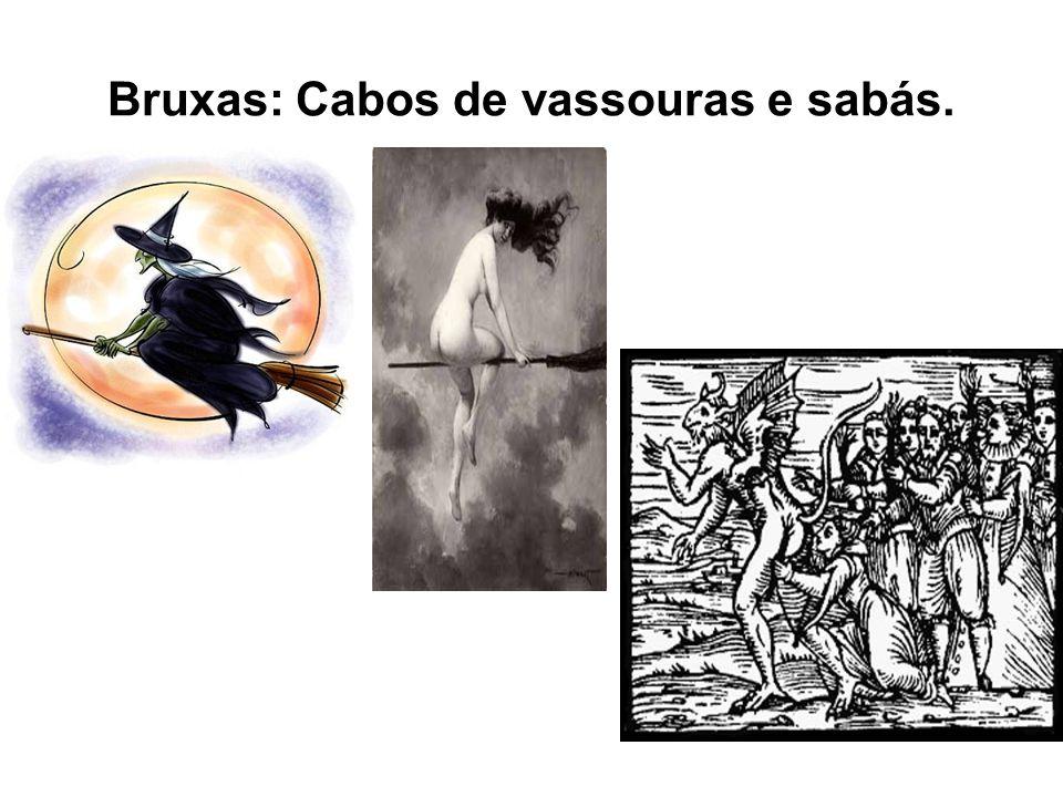 Bruxas: Cabos de vassouras e sabás.