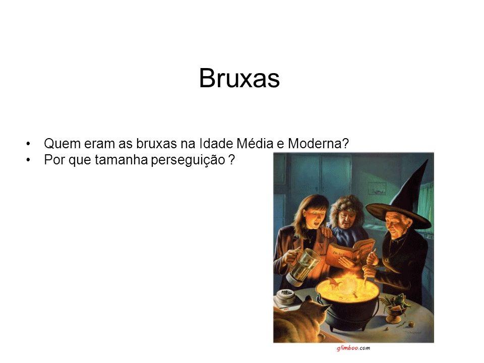 Bruxas Quem eram as bruxas na Idade Média e Moderna? Por que tamanha perseguição ?