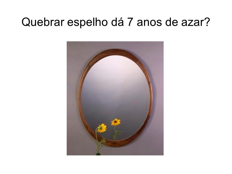 Quebrar espelho dá 7 anos de azar?