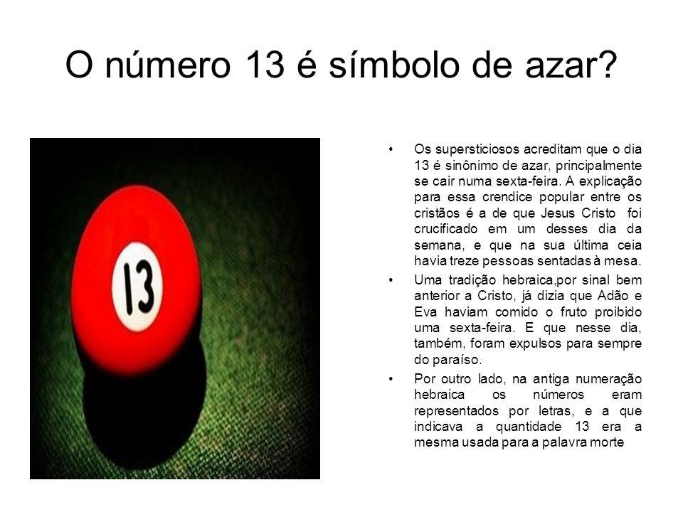 O número 13 é símbolo de azar? Os supersticiosos acreditam que o dia 13 é sinônimo de azar, principalmente se cair numa sexta-feira. A explicação para