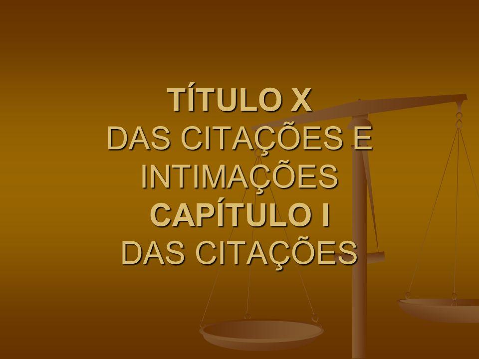 TÍTULO X DAS CITAÇÕES E INTIMAÇÕES CAPÍTULO I DAS CITAÇÕES
