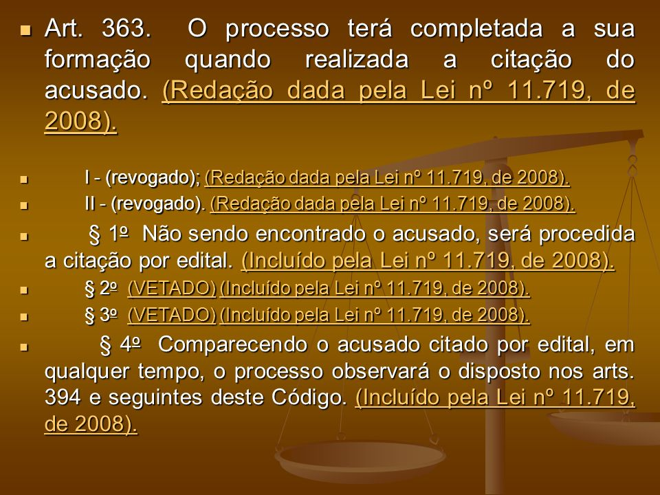 Art. 363. O processo terá completada a sua formação quando realizada a citação do acusado. (Redação dada pela Lei nº 11.719, de 2008). Art. 363. O pro