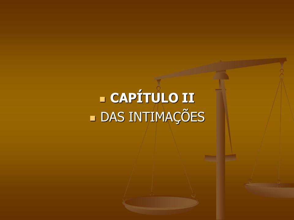 CAPÍTULO II CAPÍTULO II DAS INTIMAÇÕES DAS INTIMAÇÕES