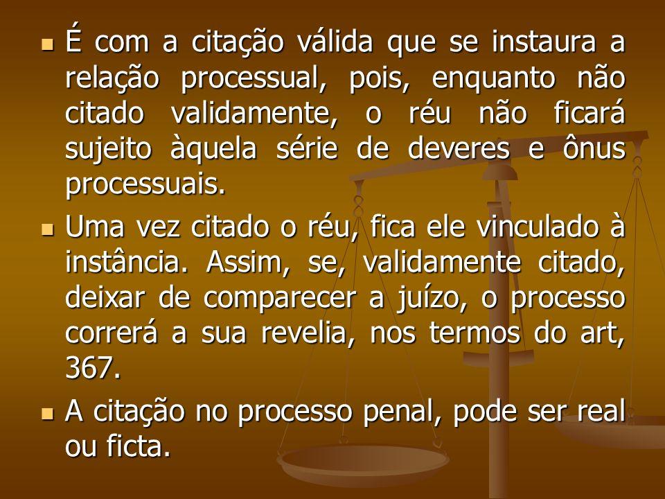 É com a citação válida que se instaura a relação processual, pois, enquanto não citado validamente, o réu não ficará sujeito àquela série de deveres e ônus processuais.