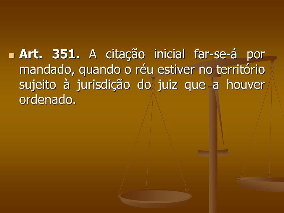 Art. 351. A citação inicial far-se-á por mandado, quando o réu estiver no território sujeito à jurisdição do juiz que a houver ordenado. Art. 351. A c