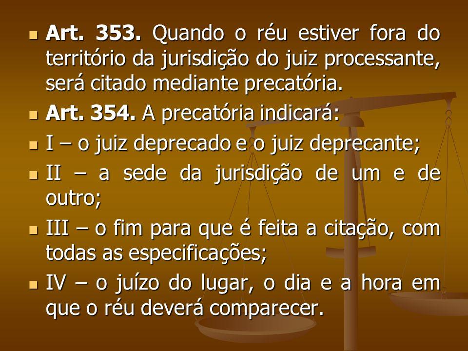 Art. 353. Quando o réu estiver fora do território da jurisdição do juiz processante, será citado mediante precatória. Art. 353. Quando o réu estiver f