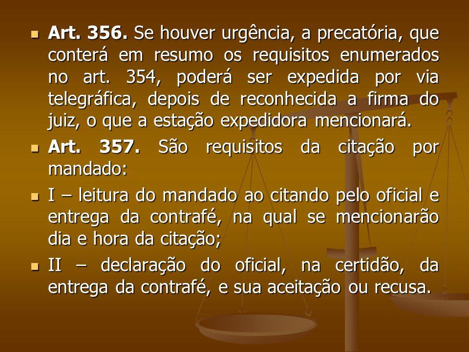 Art. 356. Se houver urgência, a precatória, que conterá em resumo os requisitos enumerados no art. 354, poderá ser expedida por via telegráfica, depoi