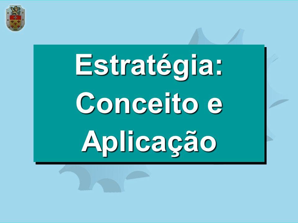 Estratégia: Conceito e Aplicação Estratégia: Conceito e Aplicação