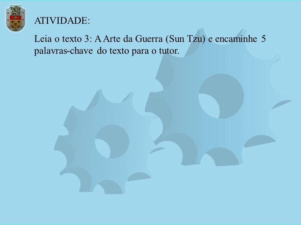 ATIVIDADE: Leia o texto 3: A Arte da Guerra (Sun Tzu) e encaminhe 5 palavras-chave do texto para o tutor.