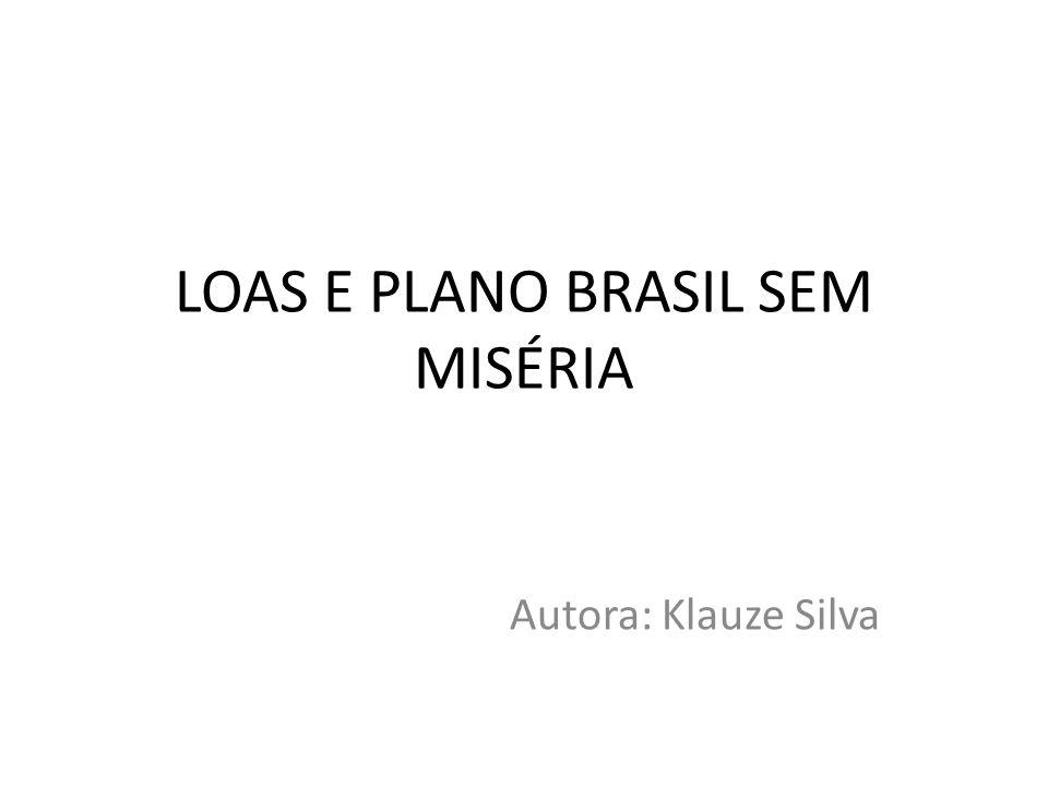 LOAS E PLANO BRASIL SEM MISÉRIA Autora: Klauze Silva