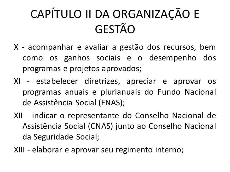 CAPÍTULO II DA ORGANIZAÇÃO E GESTÃO X - acompanhar e avaliar a gestão dos recursos, bem como os ganhos sociais e o desempenho dos programas e projetos