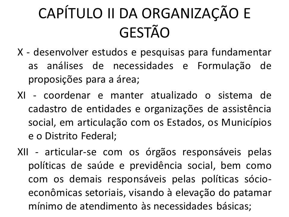 CAPÍTULO II DA ORGANIZAÇÃO E GESTÃO X - desenvolver estudos e pesquisas para fundamentar as análises de necessidades e Formulação de proposições para