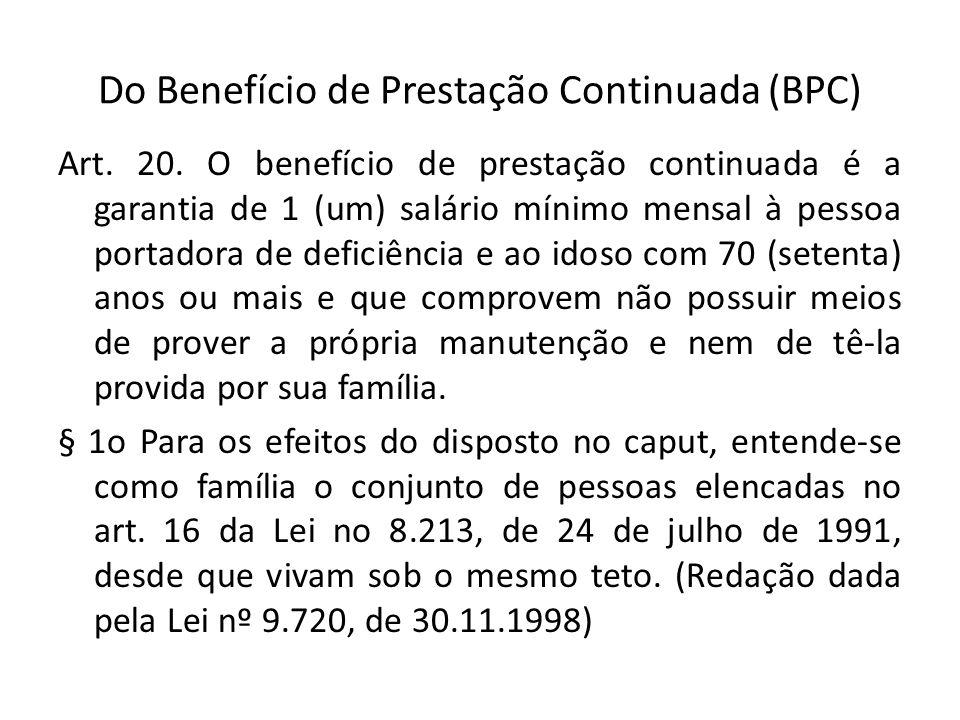 Do Benefício de Prestação Continuada (BPC) Art. 20. O benefício de prestação continuada é a garantia de 1 (um) salário mínimo mensal à pessoa portador