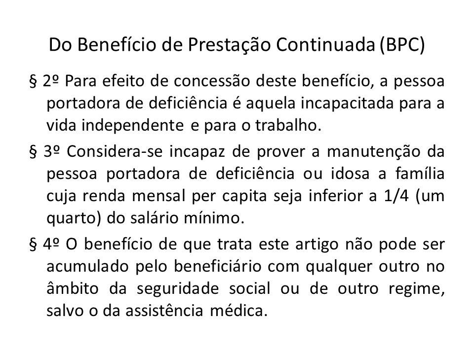 Do Benefício de Prestação Continuada (BPC) § 2º Para efeito de concessão deste benefício, a pessoa portadora de deficiência é aquela incapacitada para
