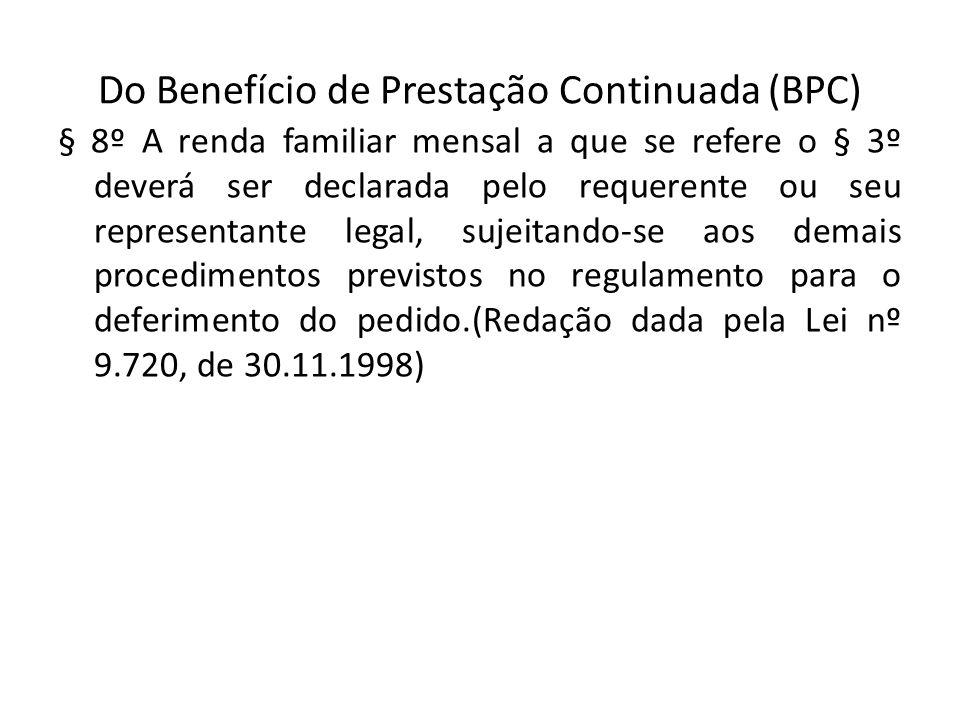 Do Benefício de Prestação Continuada (BPC) § 8º A renda familiar mensal a que se refere o § 3º deverá ser declarada pelo requerente ou seu representan