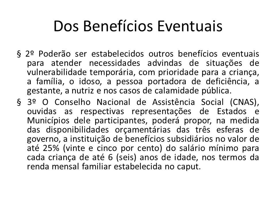 Dos Benefícios Eventuais § 2º Poderão ser estabelecidos outros benefícios eventuais para atender necessidades advindas de situações de vulnerabilidade