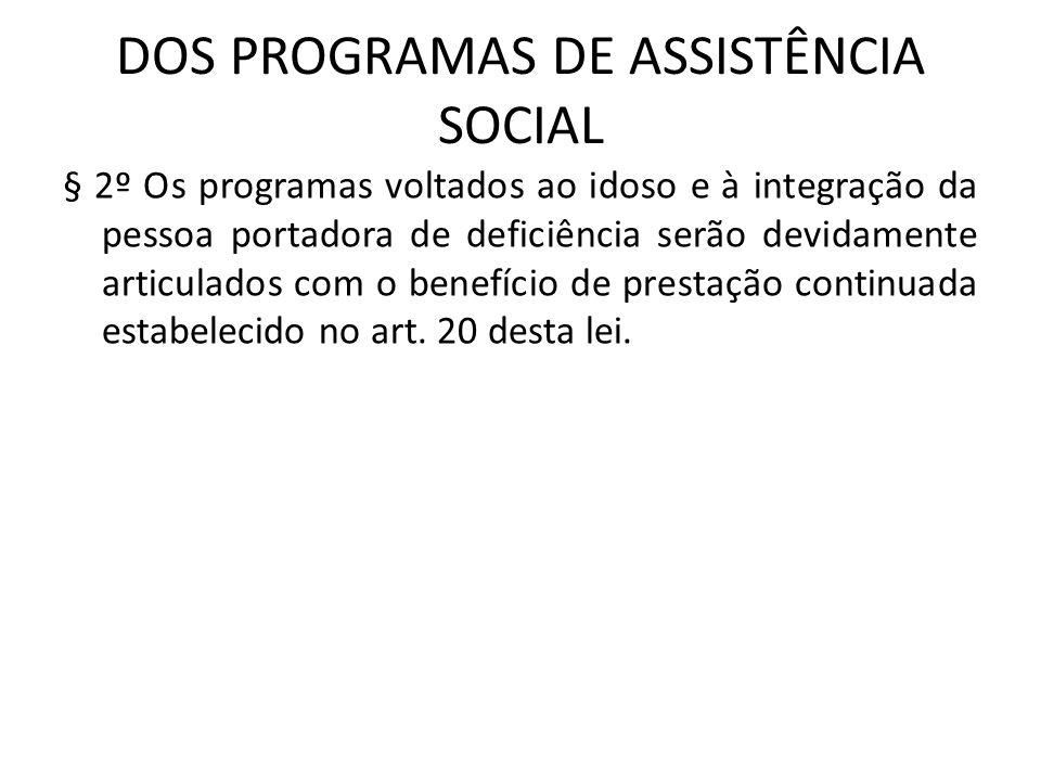 DOS PROGRAMAS DE ASSISTÊNCIA SOCIAL § 2º Os programas voltados ao idoso e à integração da pessoa portadora de deficiência serão devidamente articulado