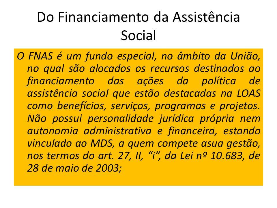 Do Financiamento da Assistência Social O FNAS é um fundo especial, no âmbito da União, no qual são alocados os recursos destinados ao financiamento da