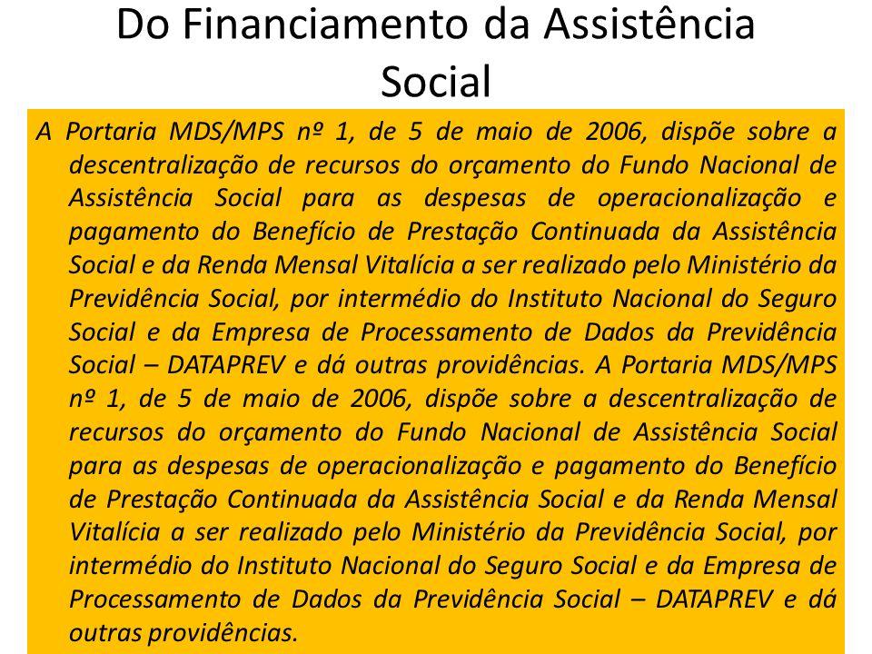 Do Financiamento da Assistência Social A Portaria MDS/MPS nº 1, de 5 de maio de 2006, dispõe sobre a descentralização de recursos do orçamento do Fund