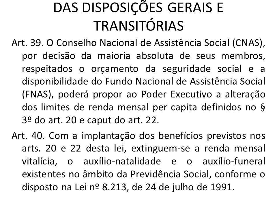 DAS DISPOSIÇÕES GERAIS E TRANSITÓRIAS Art. 39. O Conselho Nacional de Assistência Social (CNAS), por decisão da maioria absoluta de seus membros, resp