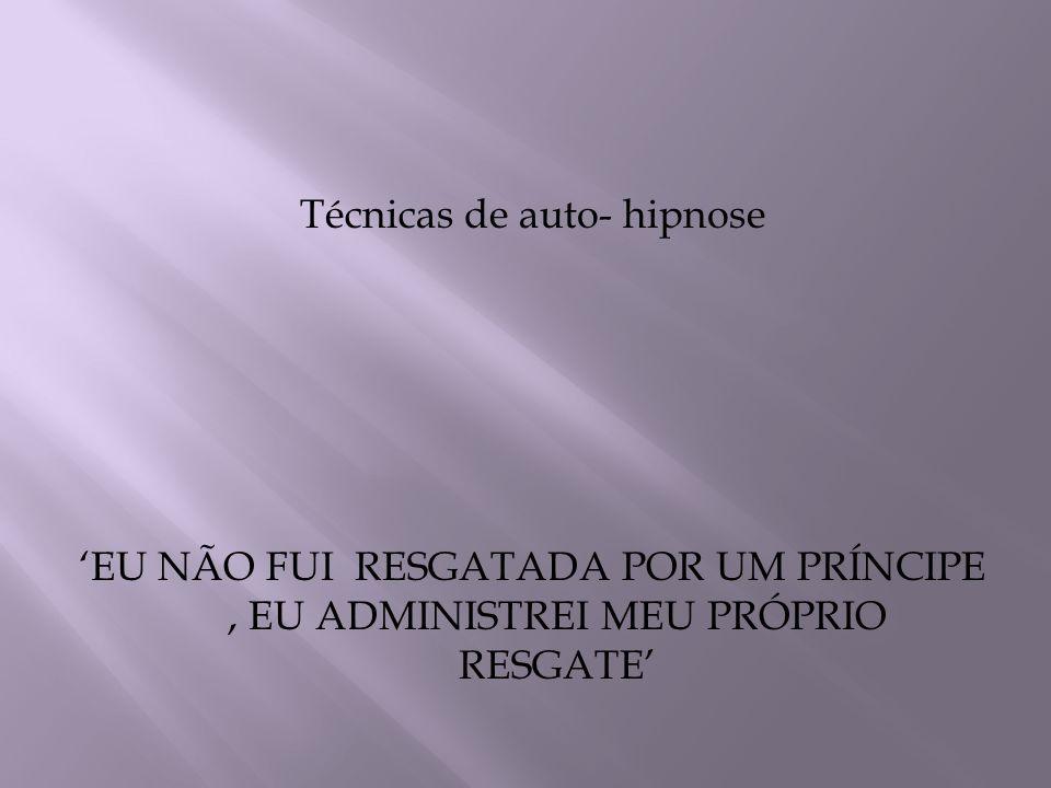 Técnicas de auto- hipnose EU NÃO FUI RESGATADA POR UM PRÍNCIPE, EU ADMINISTREI MEU PRÓPRIO RESGATE