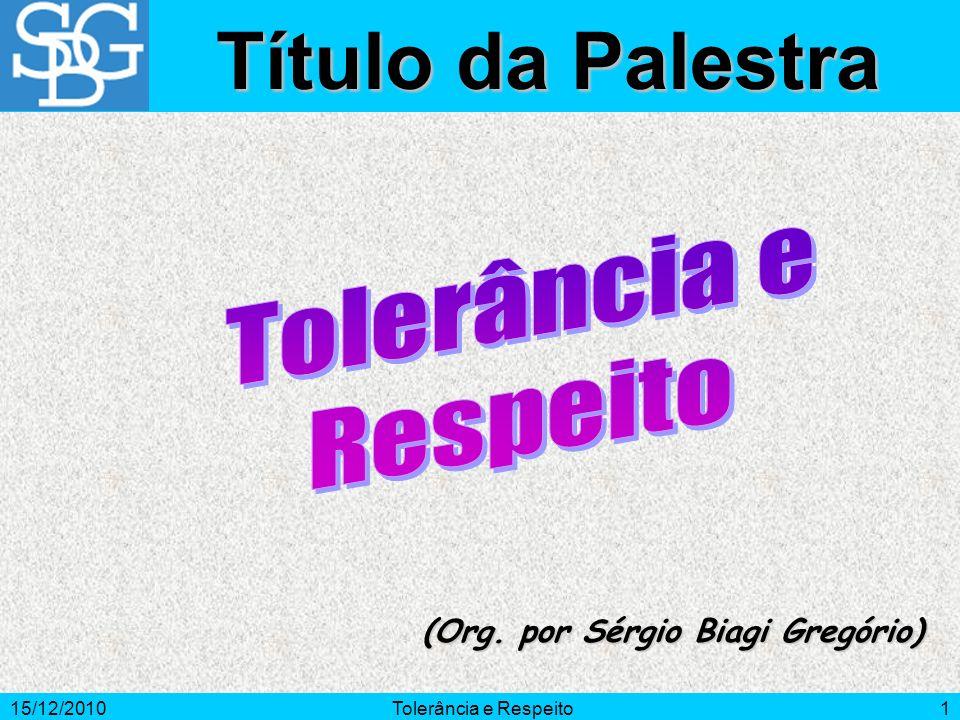 15/12/2010Tolerância e Respeito2 Introdução Tratamos o próximo da mesma forma que gostaríamos de ser tratados.
