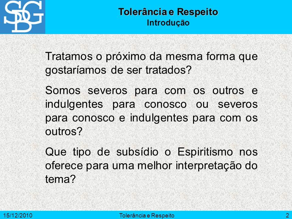 15/12/2010Tolerância e Respeito3 Conceito Tolerância – É uma atitude de respeito aos pontos de vista dos outros e de compreensão para com suas eventuais fraquezas.