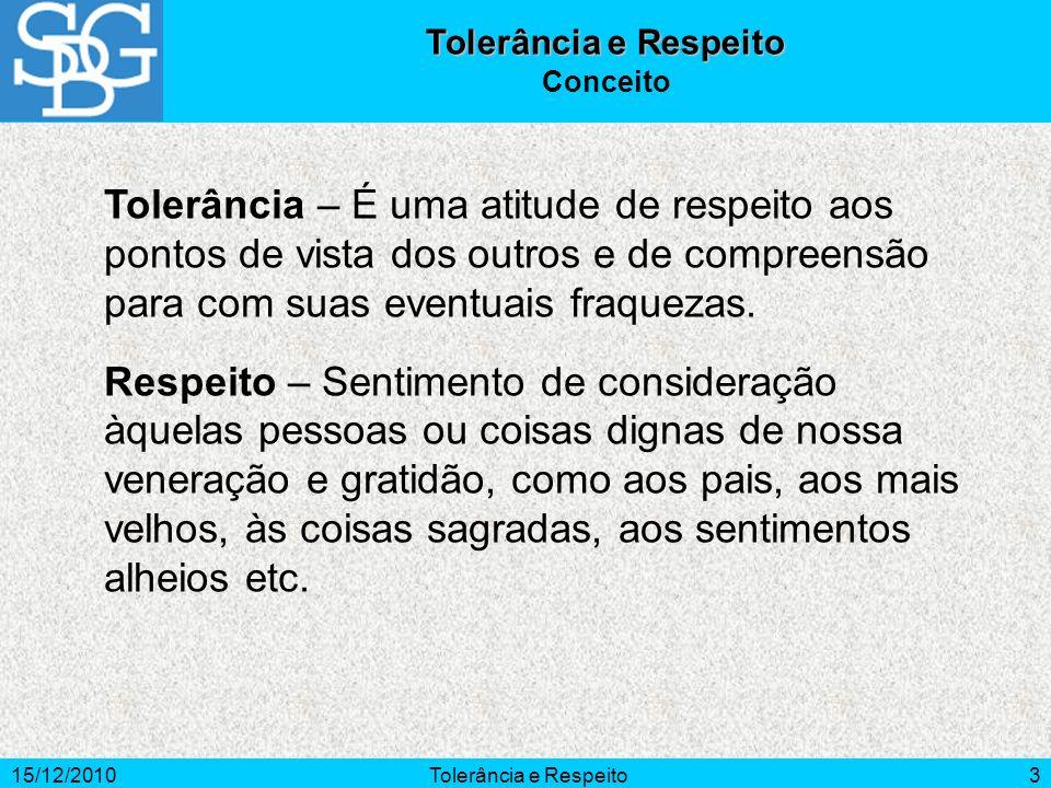 15/12/2010Tolerância e Respeito14 O Espiritismo, entendido como ciência, filosofia e religião, é o que mais subsídios nos dá para respeitar as crenças e os comportamentos do nosso próximo.