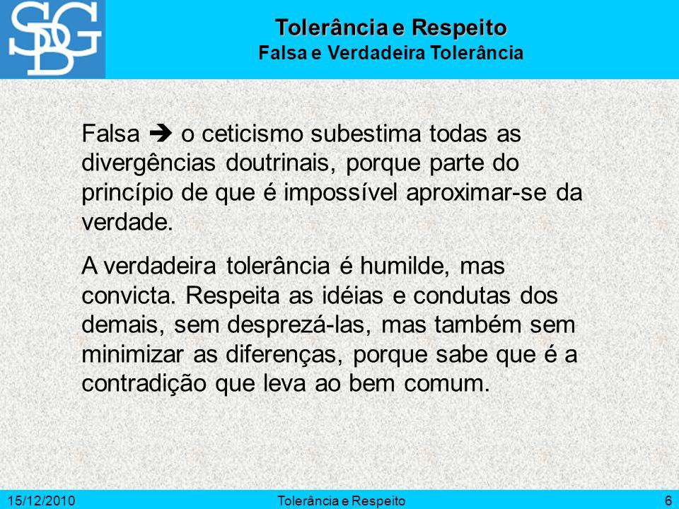 15/12/2010Tolerância e Respeito7 O dilema dos limites da virtude da tolerância pode resumir-se em dois princípios: Não faças aos outros o que não queres que te façam a ti e Não deixes que te façam o que não farias a outrem.