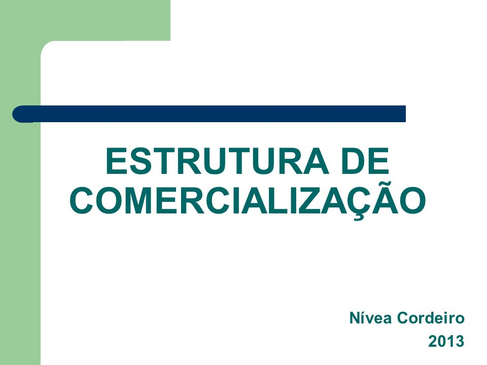 ESTRUTURA DE COMERCIALIZAÇÃO Nívea Cordeiro 2013
