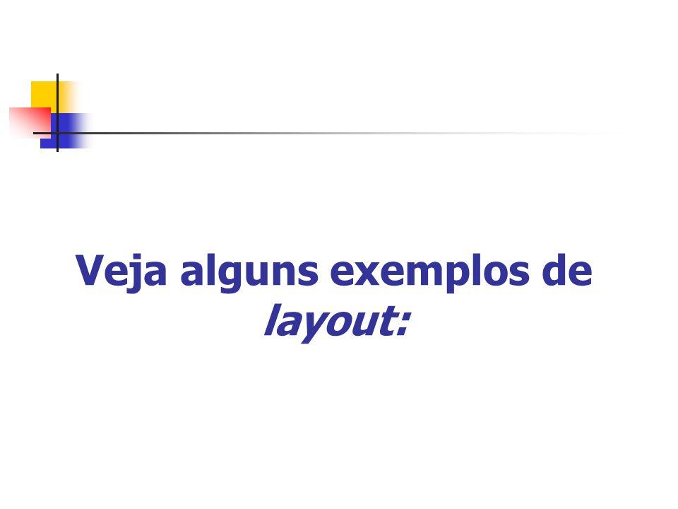 Veja alguns exemplos de layout: