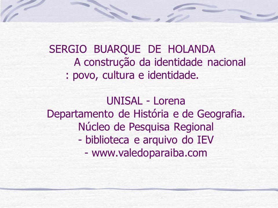 SERGIO BUARQUE DE HOLANDA A construção da identidade nacional : povo, cultura e identidade. UNISAL - Lorena Departamento de História e de Geografia. N