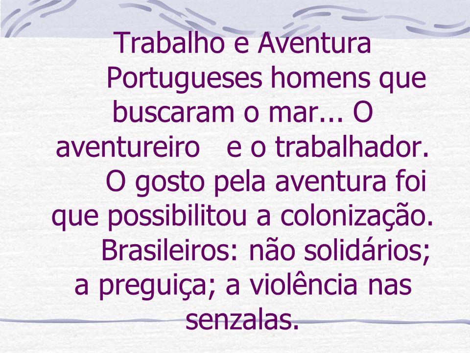 Trabalho e Aventura Portugueses homens que buscaram o mar... O aventureiro e o trabalhador. O gosto pela aventura foi que possibilitou a colonização.