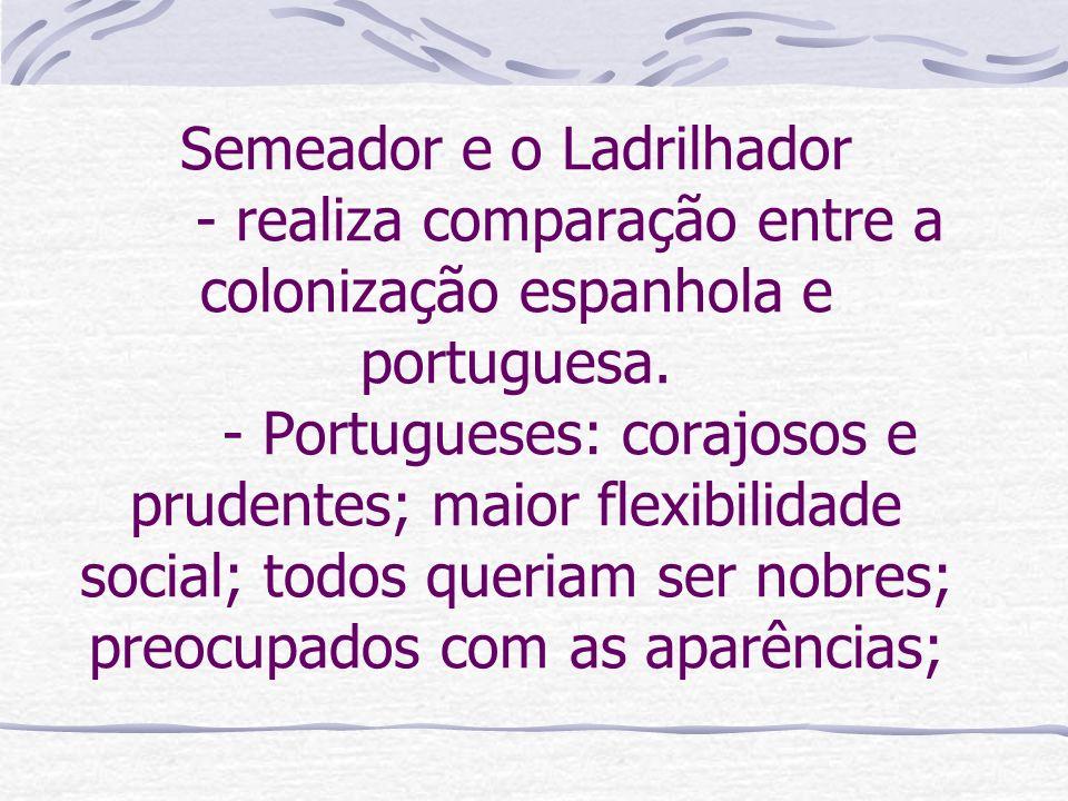 Semeador e o Ladrilhador - realiza comparação entre a colonização espanhola e portuguesa. - Portugueses: corajosos e prudentes; maior flexibilidade so