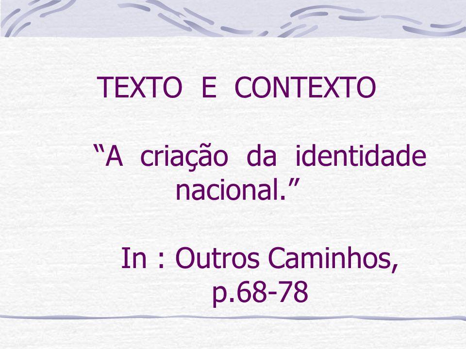 TEXTO E CONTEXTO A criação da identidade nacional. In : Outros Caminhos, p.68-78