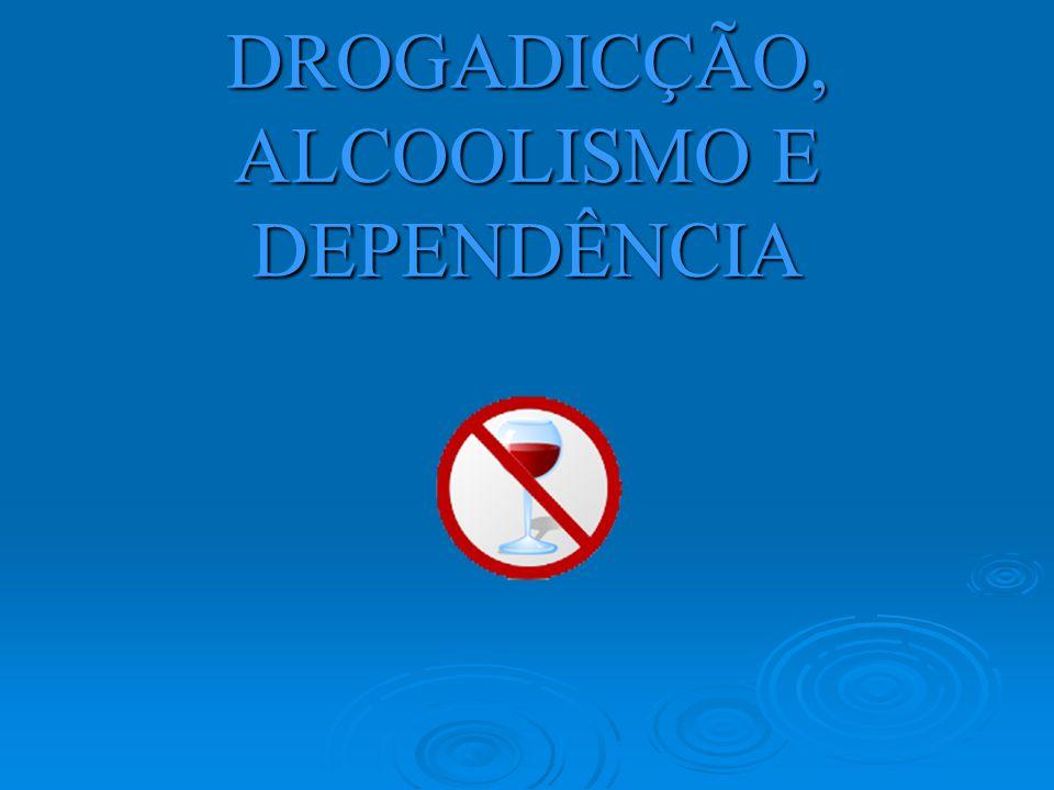 DROGADICÇÃO, ALCOOLISMO E DEPENDÊNCIA