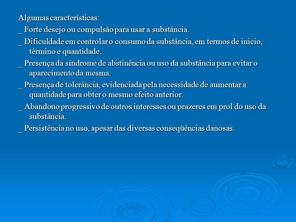 Algumas características: _ Forte desejo ou compulsão para usar a substância. _ Dificuldade em controlar o consumo da substância, em termos de inicio,