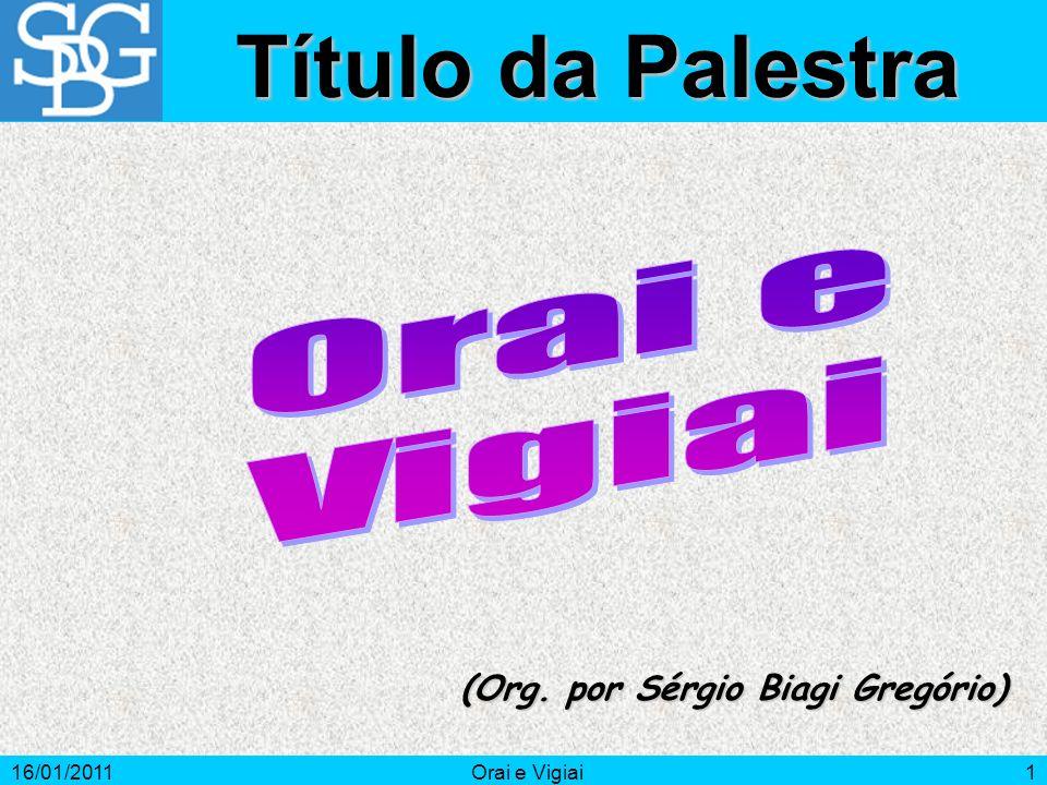 16/01/2011Orai e Vigiai2 Introdução O objetivo deste estudo é buscar e manter o equilíbrio espiritual.