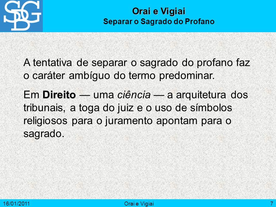 16/01/2011Orai e Vigiai7 A tentativa de separar o sagrado do profano faz o caráter ambíguo do termo predominar. Direito Em Direito uma ciência a arqui